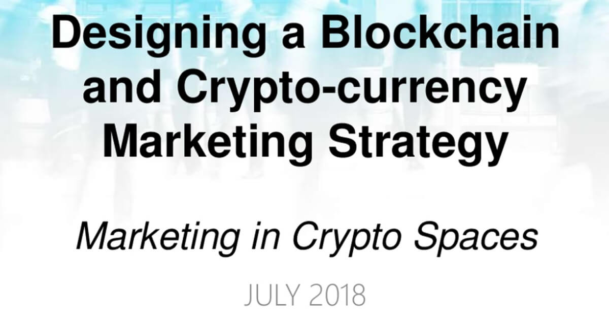 Designing a Blockchain and Crypto-currency Marketing Strategy by Oron Barber, 2018